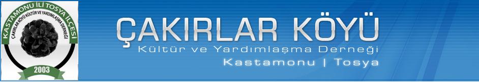 Kastamonu ili | Tosya ilçesi | ÇAKIRLAR KÖYÜ